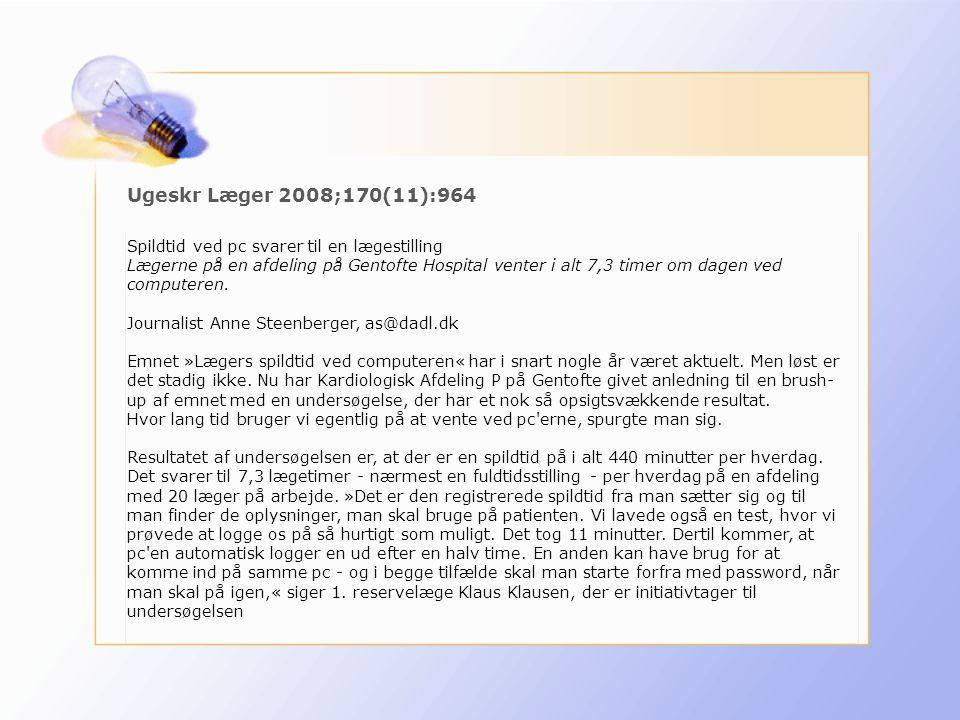 Ugeskr Læger 2008;170(11):964 Spildtid ved pc svarer til en lægestilling Lægerne på en afdeling på Gentofte Hospital venter i alt 7,3 timer om dagen ved computeren.