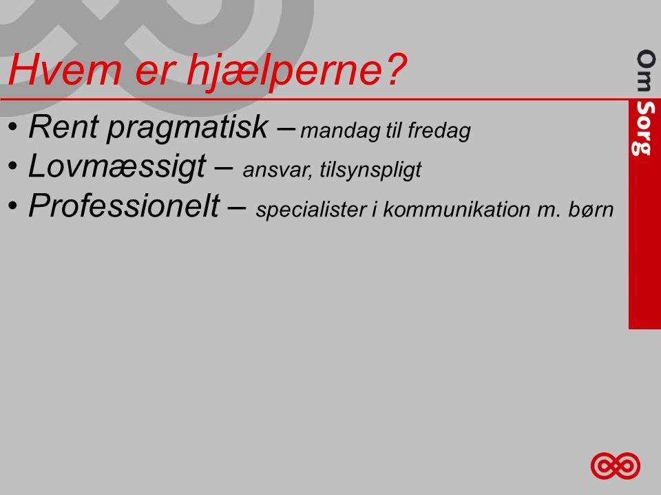 • Rent pragmatisk – mandag til fredag • Lovmæssigt – ansvar, tilsynspligt • Professionelt – specialister i kommunikation m.
