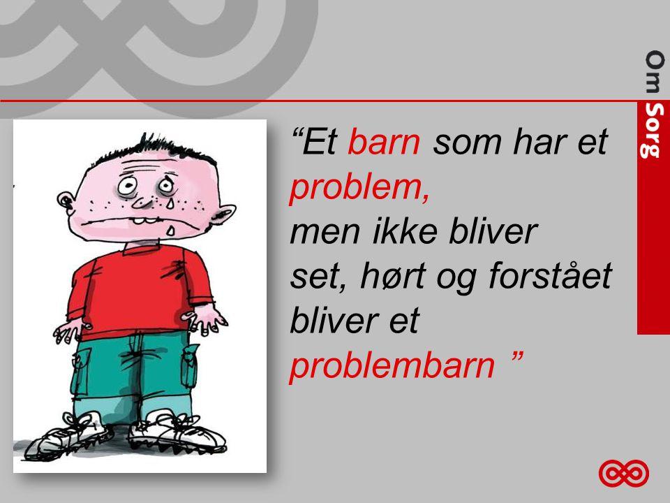 Et barn som har et problem, men ikke bliver set, hørt og forstået bliver et problembarn