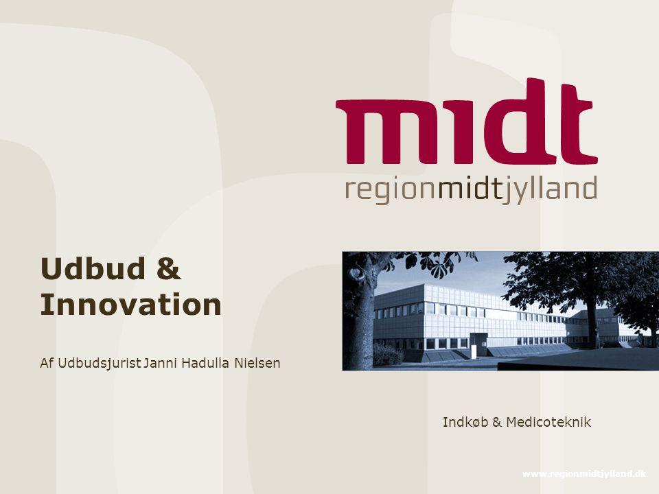www.regionmidtjylland.dk Udbud & Innovation Af Udbudsjurist Janni Hadulla Nielsen Indkøb & Medicoteknik