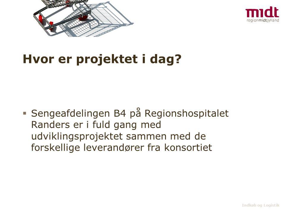 Indkøb og Logistik Hvor er projektet i dag?  Sengeafdelingen B4 på Regionshospitalet Randers er i fuld gang med udviklingsprojektet sammen med de for