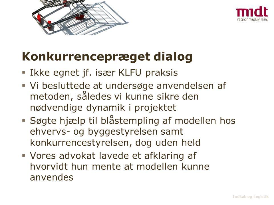 Indkøb og Logistik Konkurrencepræget dialog  Ikke egnet jf. især KLFU praksis  Vi besluttede at undersøge anvendelsen af metoden, således vi kunne s