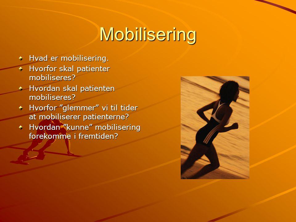 """Mobilisering Hvad er mobilisering. Hvorfor skal patienter mobiliseres? Hvordan skal patienten mobiliseres? Hvorfor """"glemmer"""" vi til tider at mobiliser"""