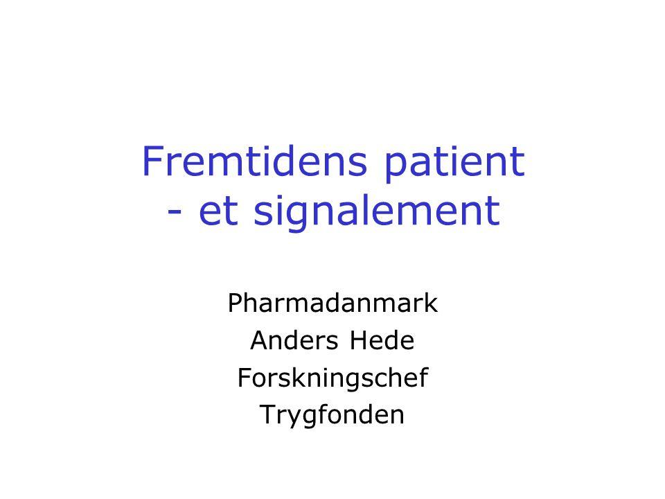 Fremtidens patient - et signalement Pharmadanmark Anders Hede Forskningschef Trygfonden