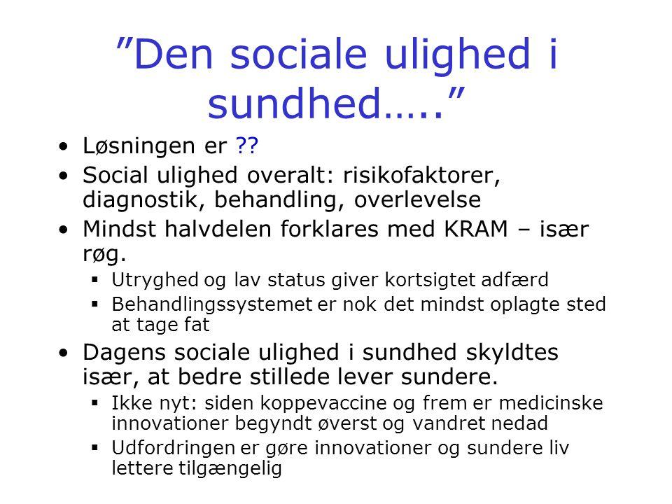 Den sociale ulighed i sundhed….. •Løsningen er .