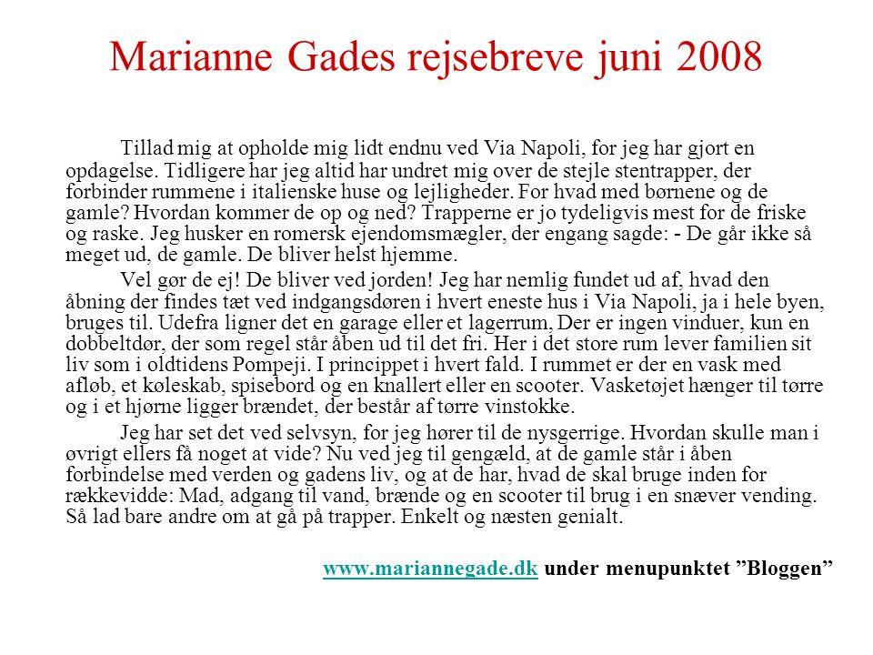 Marianne Gades rejsebreve juni 2008 Tillad mig at opholde mig lidt endnu ved Via Napoli, for jeg har gjort en opdagelse.
