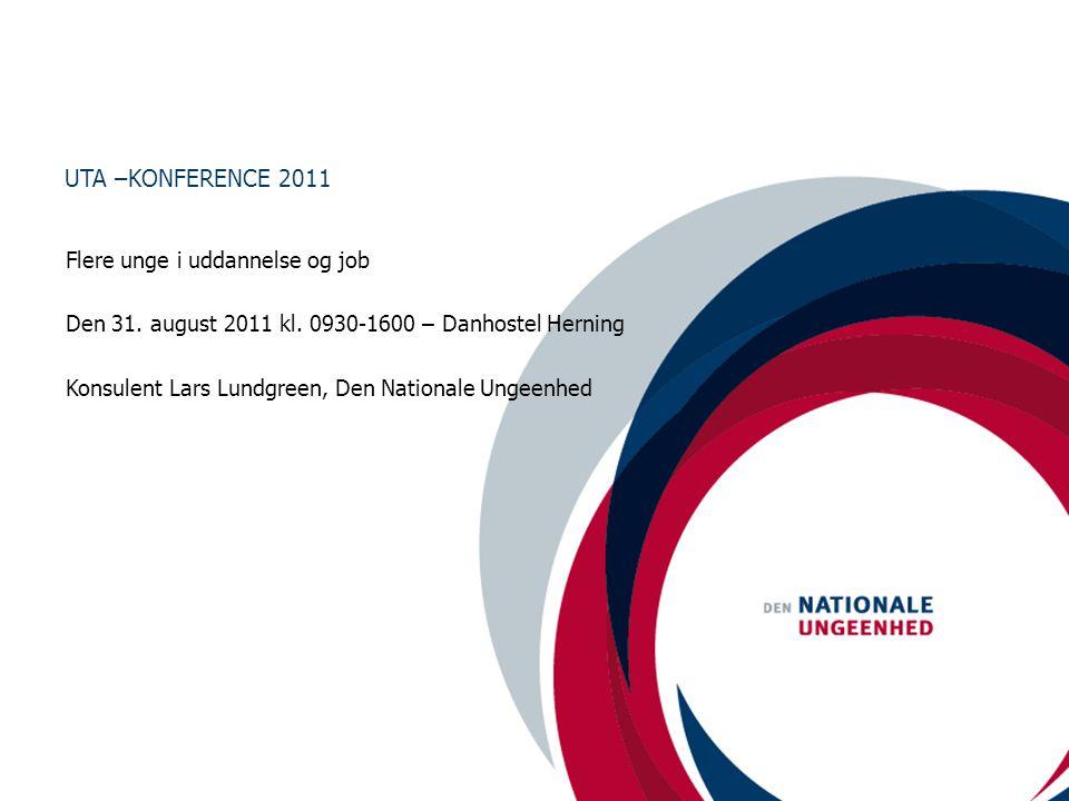 UTA –KONFERENCE 2011 Flere unge i uddannelse og job Den 31.