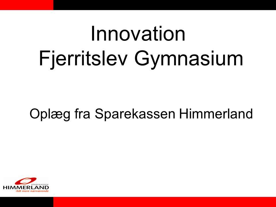 Innovation Fjerritslev Gymnasium Oplæg fra Sparekassen Himmerland