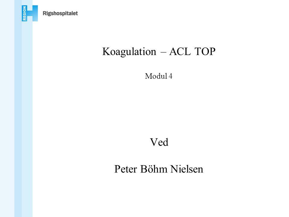 Koagulation – ACL TOP Modul 4 Ved Peter Böhm Nielsen