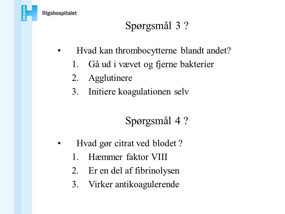 Spørgsmål 3 .•Hvad kan thrombocytterne blandt andet.