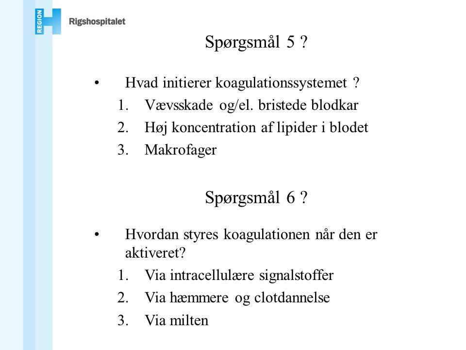 Spørgsmål 5 .•Hvad initierer koagulationssystemet .