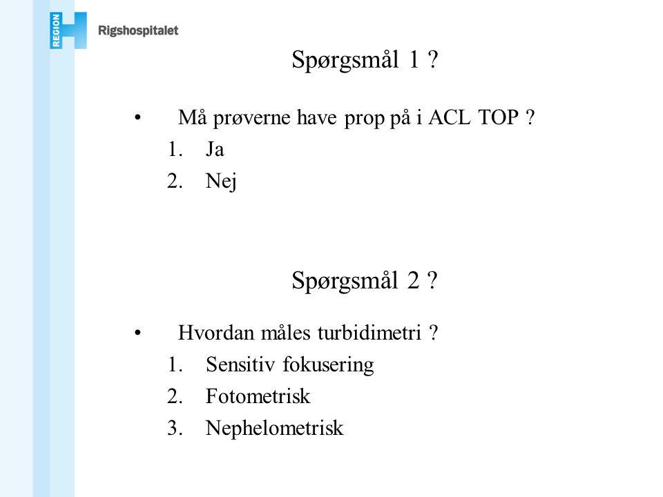 Spørgsmål 1 .•Må prøverne have prop på i ACL TOP .