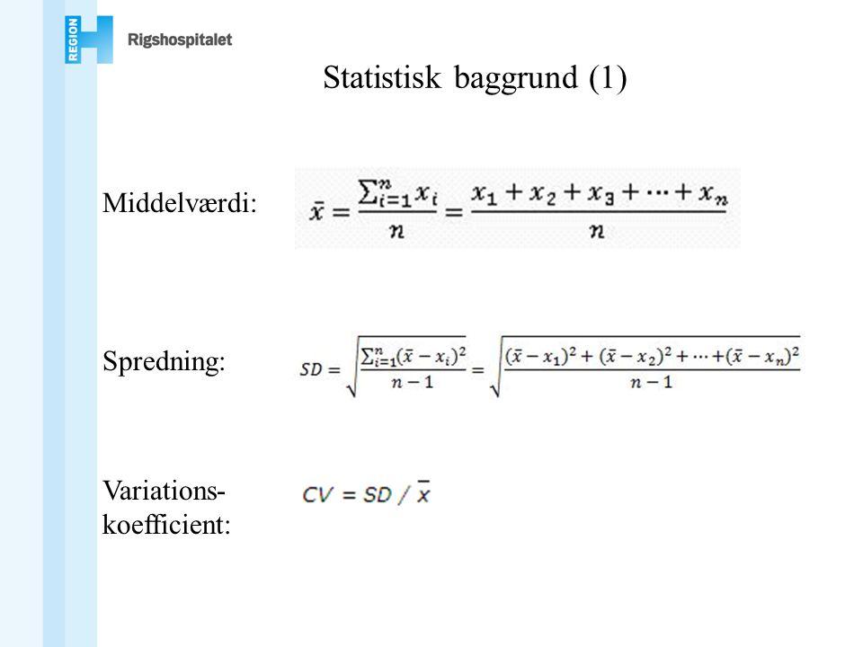 Statistisk baggrund (1) Middelværdi: Spredning: Variations- koefficient: