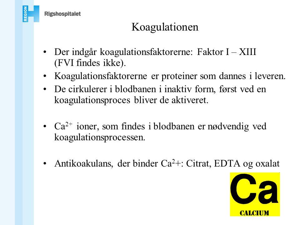 Koagulationen •Der indgår koagulationsfaktorerne: Faktor I – XIII (FVI findes ikke).