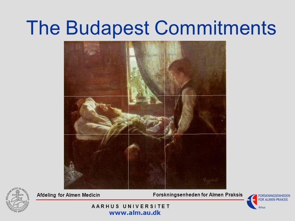 Forskningsenheden for Almen Praksis A A R H U S U N I V E R S I T E T www.alm.au.dk Afdeling for Almen Medicin The Budapest Commitments