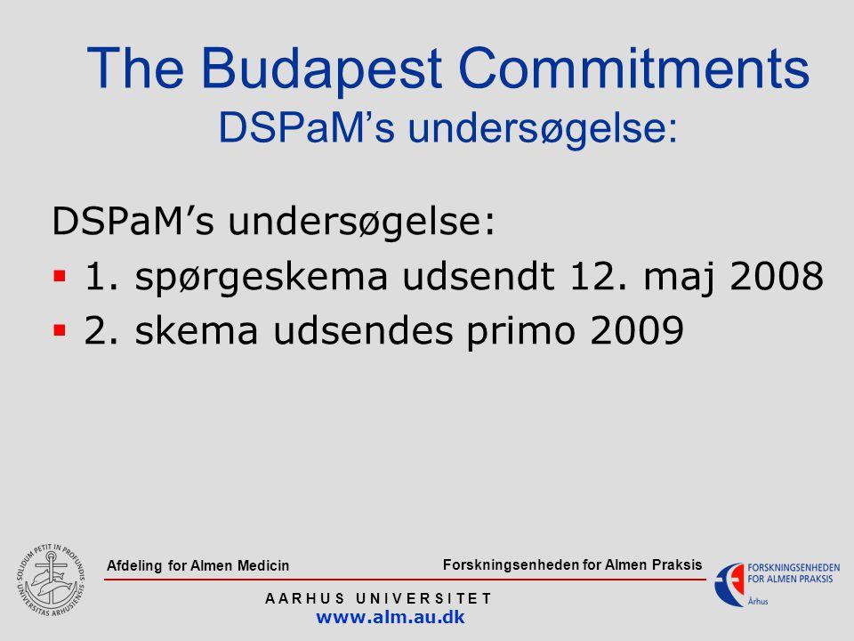 Forskningsenheden for Almen Praksis A A R H U S U N I V E R S I T E T www.alm.au.dk Afdeling for Almen Medicin The Budapest Commitments DSPaM's undersøgelse: DSPaM's undersøgelse:  1.