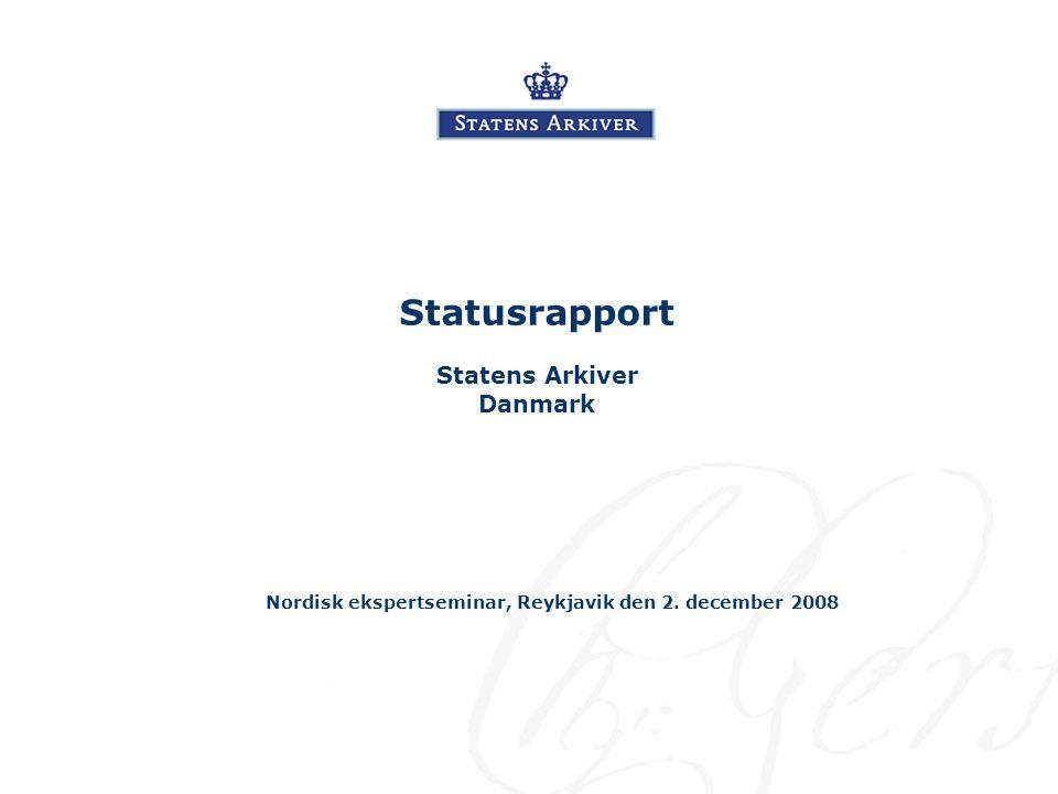 Statusrapport Statens Arkiver Danmark Nordisk ekspertseminar, Reykjavik den 2. december 2008