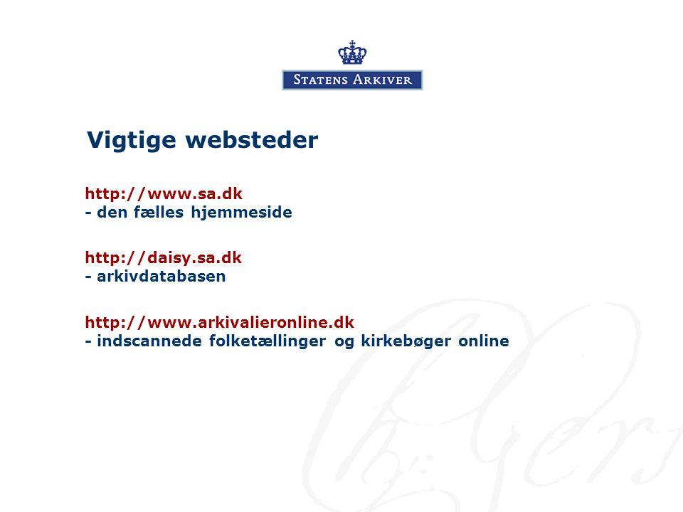 Vigtige websteder http://www.sa.dk - den fælles hjemmeside http://daisy.sa.dk - arkivdatabasen http://www.arkivalieronline.dk - indscannede folketællinger og kirkebøger online