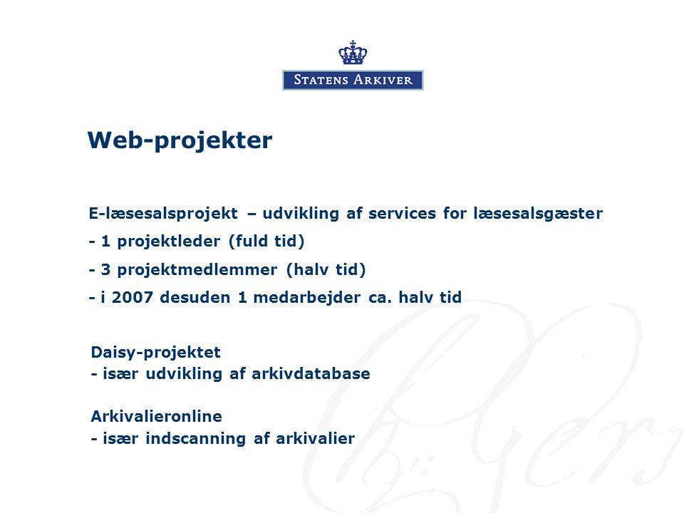 Web-projekter E-læsesalsprojekt – udvikling af services for læsesalsgæster - 1 projektleder (fuld tid) - 3 projektmedlemmer (halv tid) - i 2007 desuden 1 medarbejder ca.
