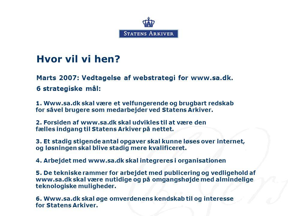 Hvor vil vi hen. Marts 2007: Vedtagelse af webstrategi for www.sa.dk.