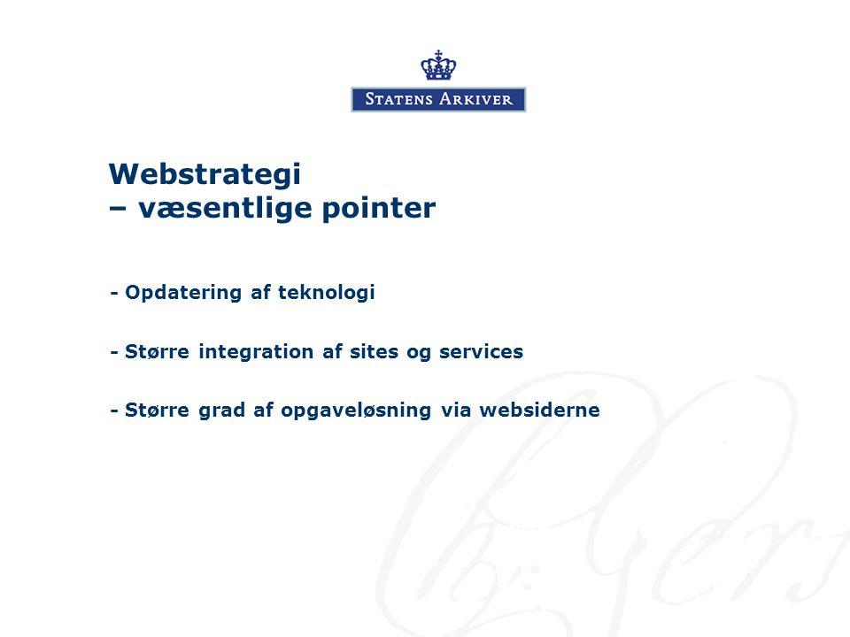 Webstrategi – væsentlige pointer - Opdatering af teknologi - Større integration af sites og services - Større grad af opgaveløsning via websiderne