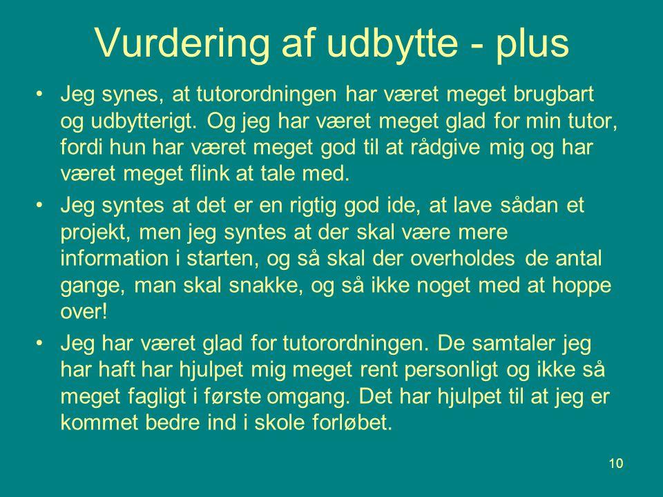 10 Vurdering af udbytte - plus •Jeg synes, at tutorordningen har været meget brugbart og udbytterigt.
