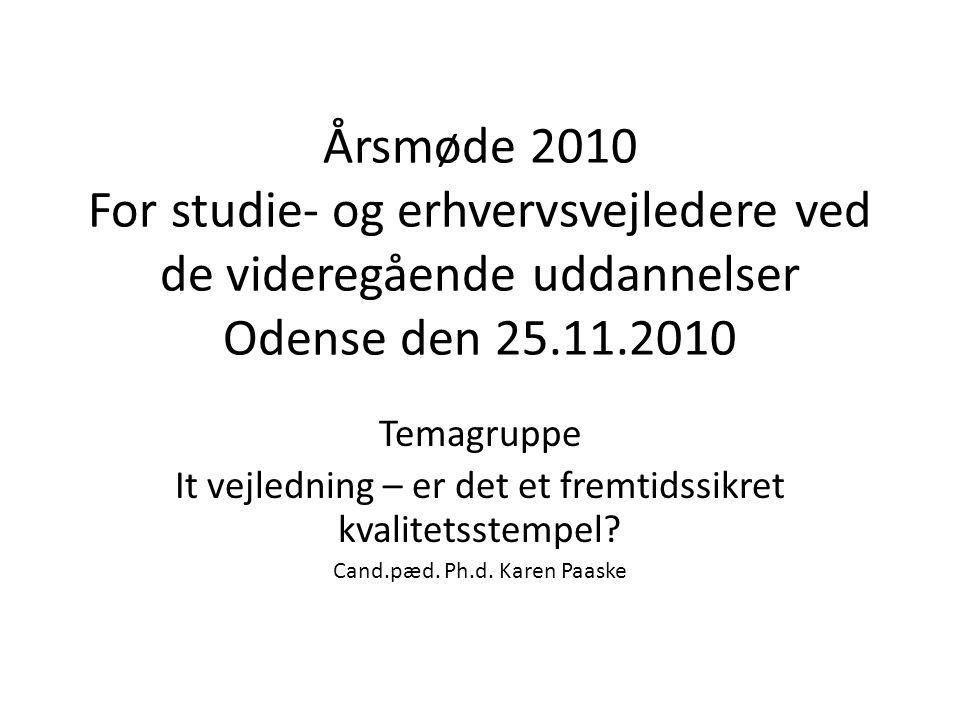 Årsmøde 2010 For studie- og erhvervsvejledere ved de videregående uddannelser Odense den 25.11.2010 Temagruppe It vejledning – er det et fremtidssikret kvalitetsstempel.