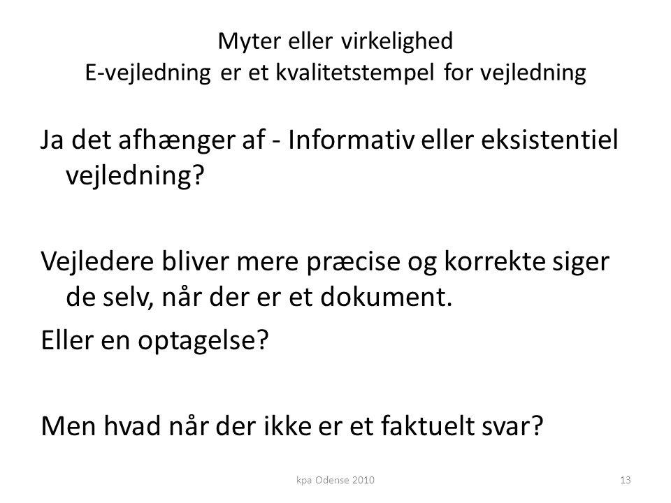 Myter eller virkelighed E-vejledning er et kvalitetstempel for vejledning Ja det afhænger af - Informativ eller eksistentiel vejledning.
