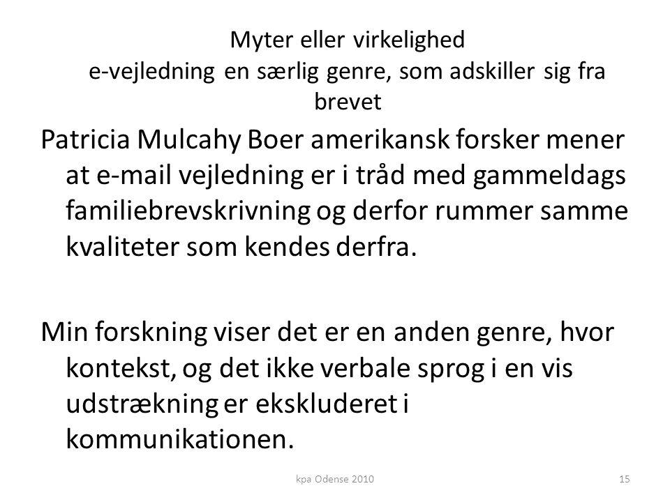 Myter eller virkelighed e-vejledning en særlig genre, som adskiller sig fra brevet Patricia Mulcahy Boer amerikansk forsker mener at e-mail vejledning er i tråd med gammeldags familiebrevskrivning og derfor rummer samme kvaliteter som kendes derfra.