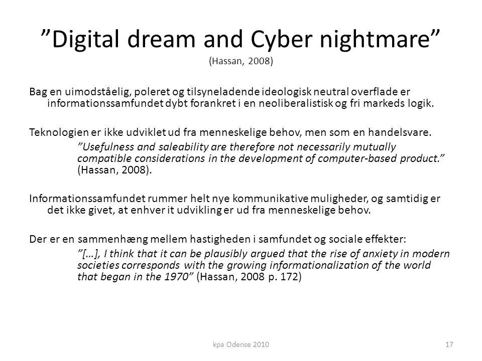Digital dream and Cyber nightmare (Hassan, 2008) Bag en uimodståelig, poleret og tilsyneladende ideologisk neutral overflade er informationssamfundet dybt forankret i en neoliberalistisk og fri markeds logik.