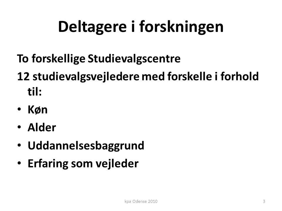 Deltagere i forskningen To forskellige Studievalgscentre 12 studievalgsvejledere med forskelle i forhold til: • Køn • Alder • Uddannelsesbaggrund • Erfaring som vejleder 3kpa Odense 2010