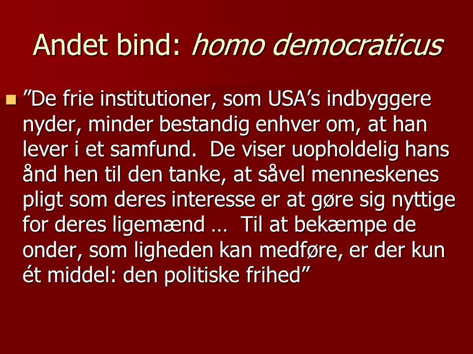 Andet bind: homo democraticus  De frie institutioner, som USA's indbyggere nyder, minder bestandig enhver om, at han lever i et samfund.
