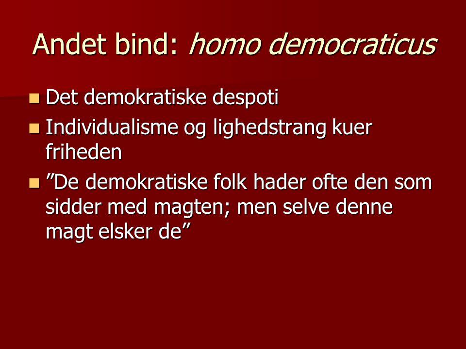Andet bind: homo democraticus  Det demokratiske despoti  Individualisme og lighedstrang kuer friheden  De demokratiske folk hader ofte den som sidder med magten; men selve denne magt elsker de