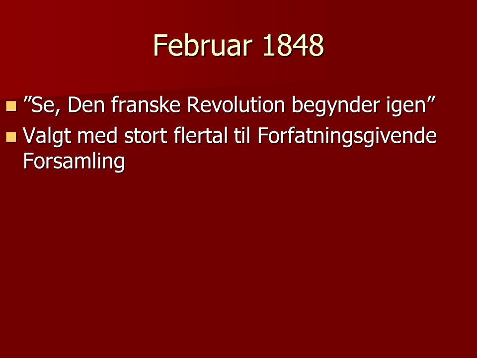 Februar 1848  Se, Den franske Revolution begynder igen  Valgt med stort flertal til Forfatningsgivende Forsamling