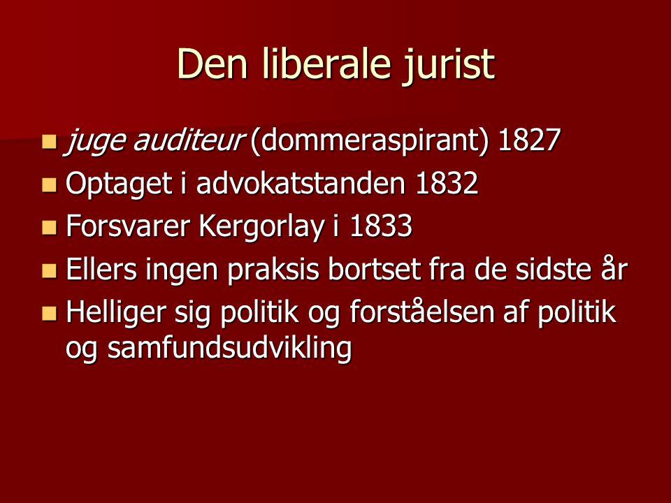 Den liberale jurist  juge auditeur (dommeraspirant) 1827  Optaget i advokatstanden 1832  Forsvarer Kergorlay i 1833  Ellers ingen praksis bortset fra de sidste år  Helliger sig politik og forståelsen af politik og samfundsudvikling