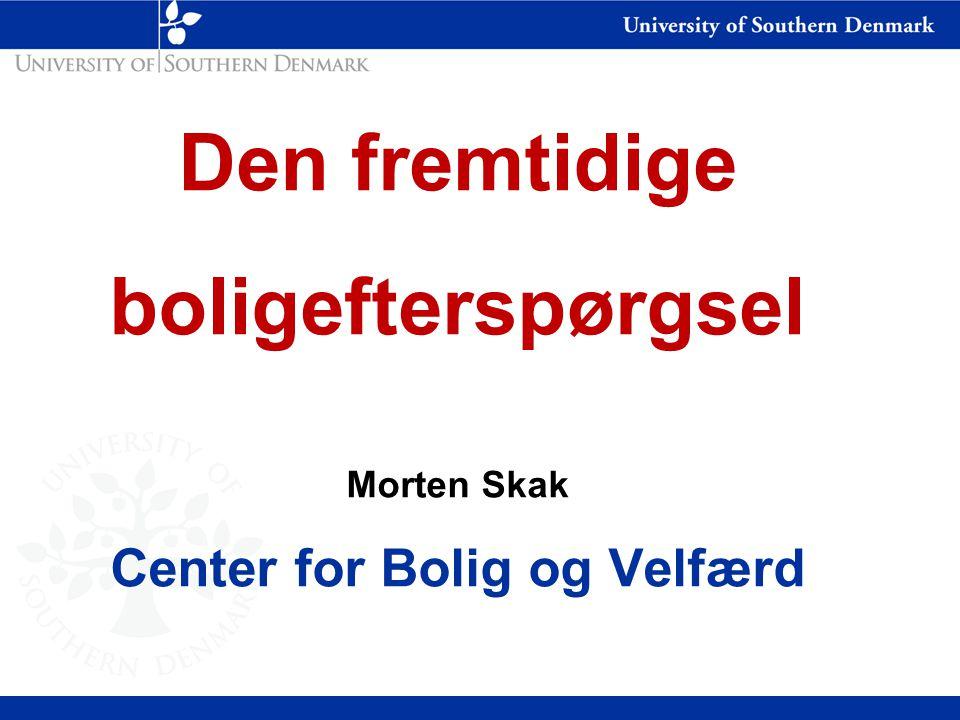 Den fremtidige boligefterspørgsel Morten Skak Center for Bolig og Velfærd
