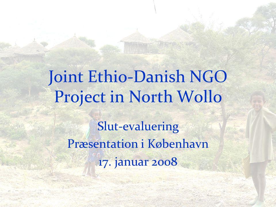 Joint Ethio-Danish NGO Project in North Wollo Slut-evaluering Præsentation i København 17.