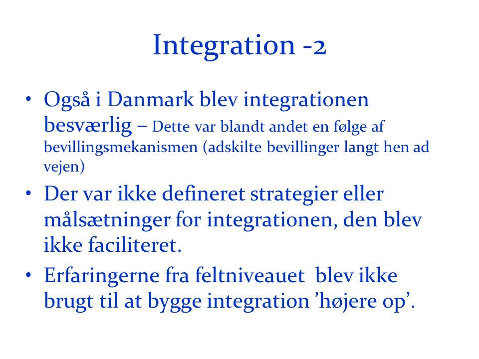 Integration -2 •Også i Danmark blev integrationen besværlig – Dette var blandt andet en følge af bevillingsmekanismen (adskilte bevillinger langt hen ad vejen) •Der var ikke defineret strategier eller målsætninger for integrationen, den blev ikke faciliteret.