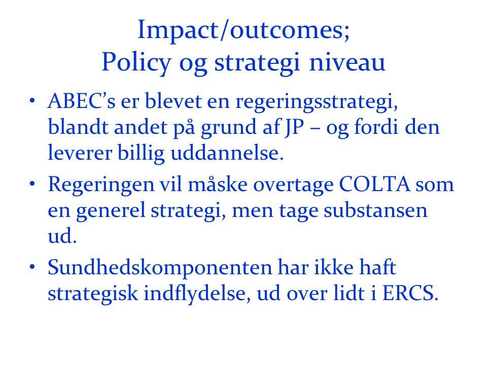 Impact/outcomes; Policy og strategi niveau •ABEC's er blevet en regeringsstrategi, blandt andet på grund af JP – og fordi den leverer billig uddannelse.