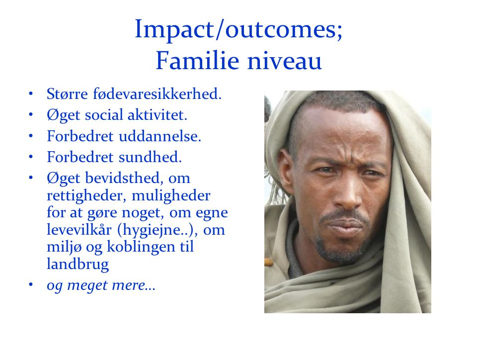 Impact/outcomes; Familie niveau •Større fødevaresikkerhed.