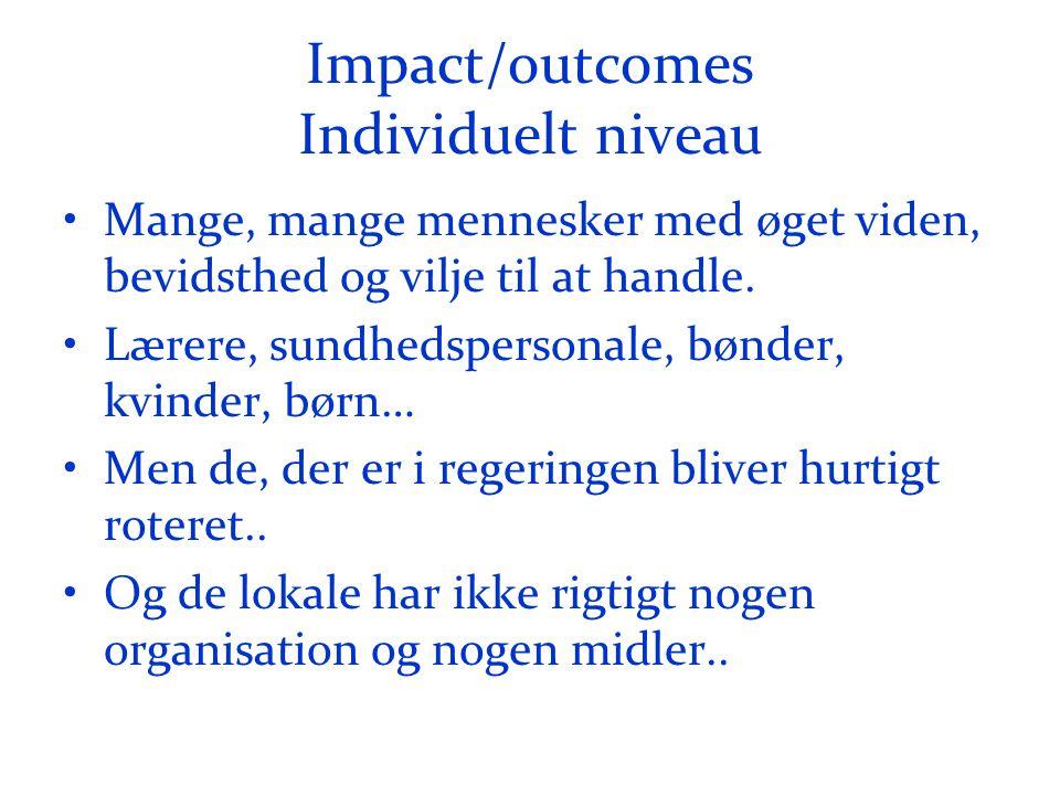 Impact/outcomes Individuelt niveau •Mange, mange mennesker med øget viden, bevidsthed og vilje til at handle.