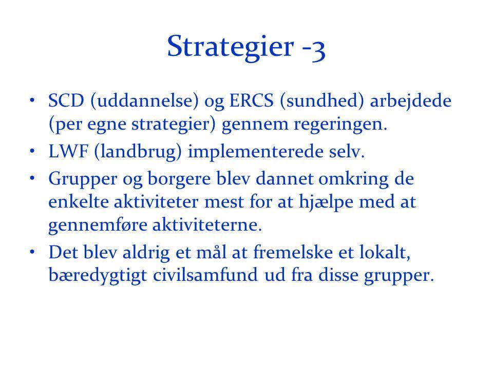 Strategier -3 •SCD (uddannelse) og ERCS (sundhed) arbejdede (per egne strategier) gennem regeringen.