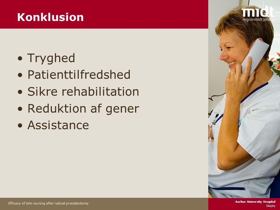 Aarhus University Hospital Skejby Efficacy of tele-nursing after radical prostatectomy Konklusion •Tryghed •Patienttilfredshed •Sikre rehabilitation •Reduktion af gener •Assistance