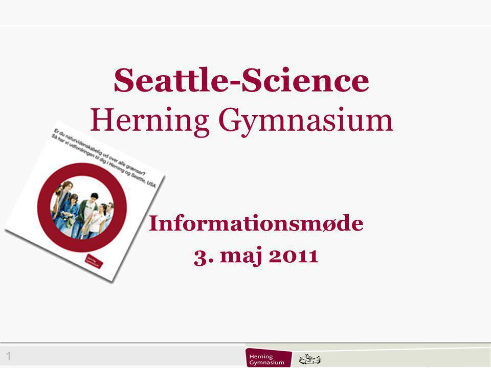 1 Seattle-Science Herning Gymnasium Informationsmøde 3. maj 2011