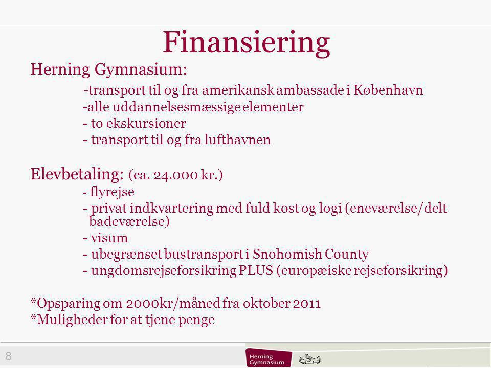8 Finansiering Herning Gymnasium: -transport til og fra amerikansk ambassade i København -alle uddannelsesmæssige elementer - to ekskursioner - transport til og fra lufthavnen Elevbetaling: (ca.