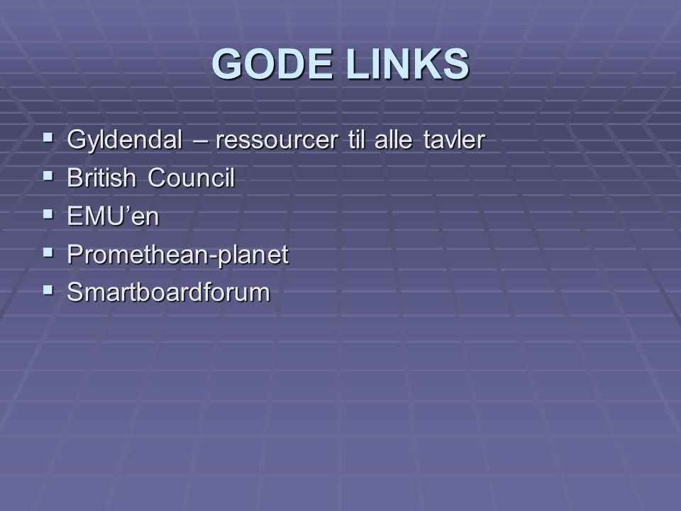 GODE LINKS  Gyldendal – ressourcer til alle tavler  British Council  EMU'en  Promethean-planet  Smartboardforum