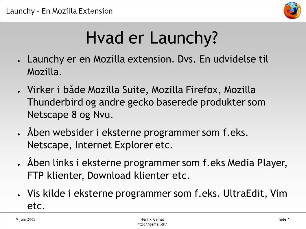 Launchy – En Mozilla Extension 9 juni 2005Henrik Gemal http://gemal.dk/ Side 1 ● Launchy er en Mozilla extension.