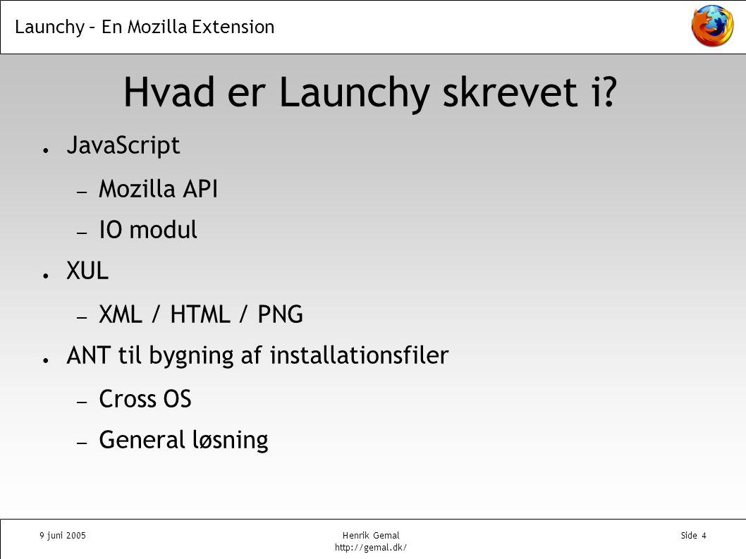 Launchy – En Mozilla Extension 9 juni 2005Henrik Gemal http://gemal.dk/ Side 4 Hvad er Launchy skrevet i.