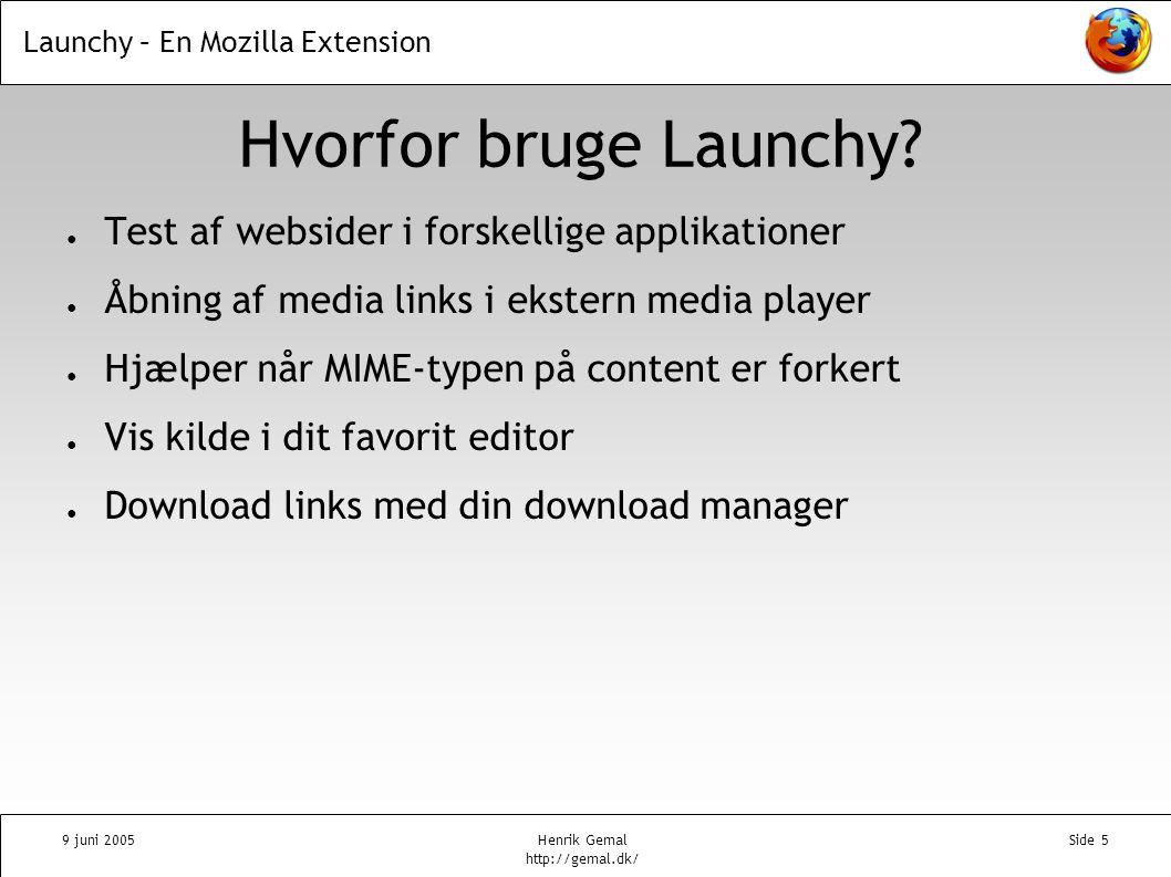 Launchy – En Mozilla Extension 9 juni 2005Henrik Gemal http://gemal.dk/ Side 5 Hvorfor bruge Launchy.