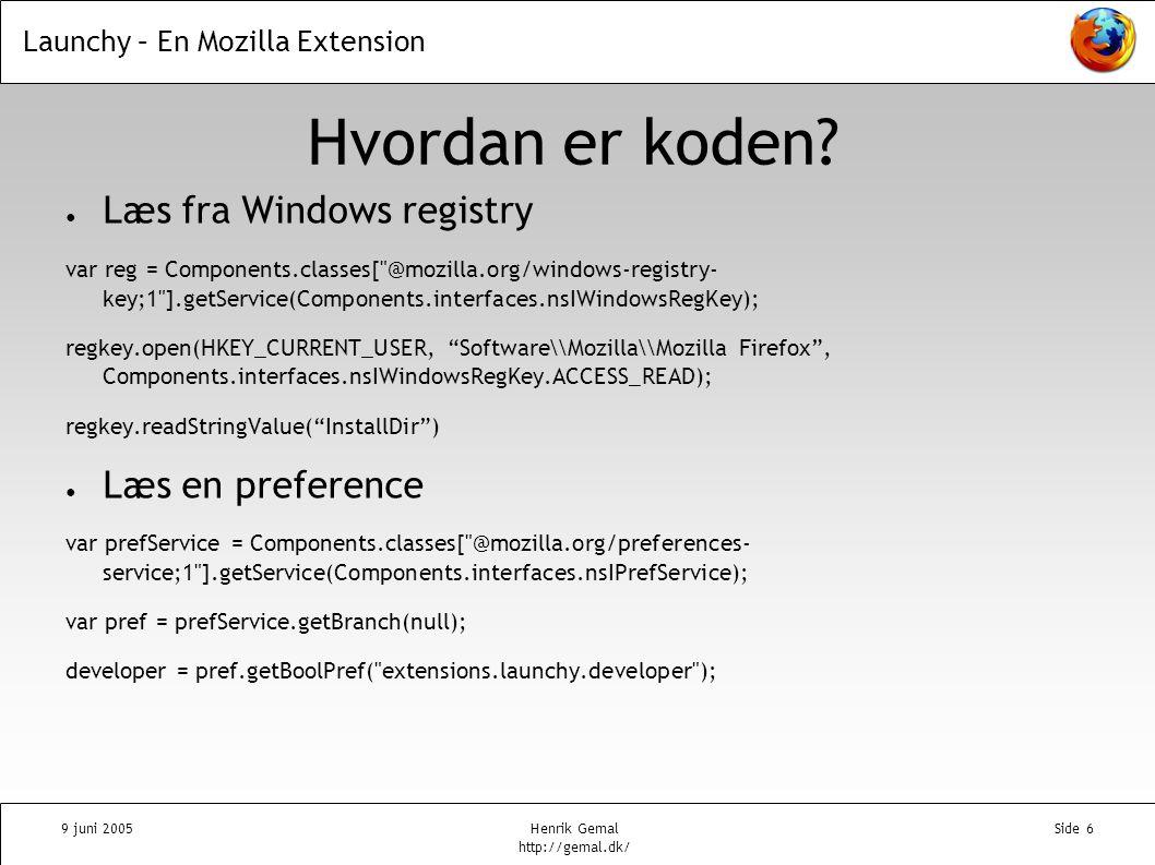 Launchy – En Mozilla Extension 9 juni 2005Henrik Gemal http://gemal.dk/ Side 6 Hvordan er koden.